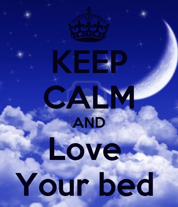 Keep Calm And Love Your Bed Keep Calm And Carry On Image