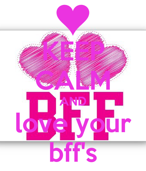 KEEP CALM AND love your bff's