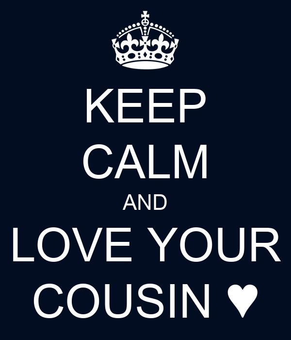 Keep Calm And Love Your Cousin Poster Nane Keep Calm O Matic