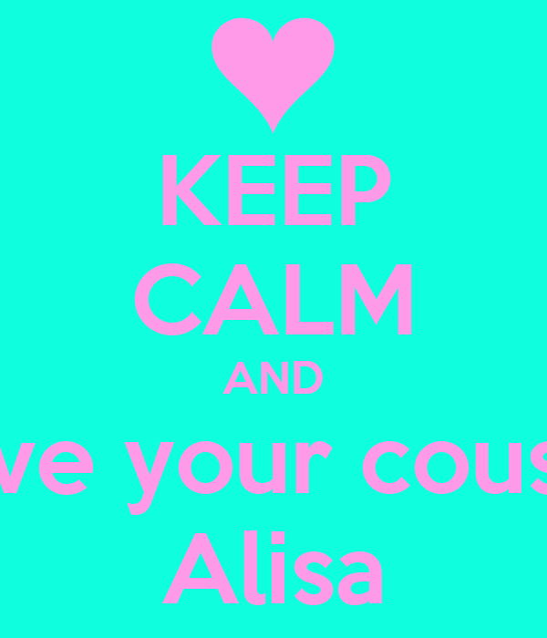 Keep Calm And Love Your Cousin Alisa Poster Mkm Keep Calm O Matic