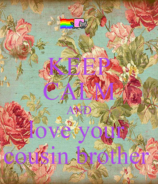 Keep Calm And Love Your Cousin Brother Poster Gowry Keep Calm O