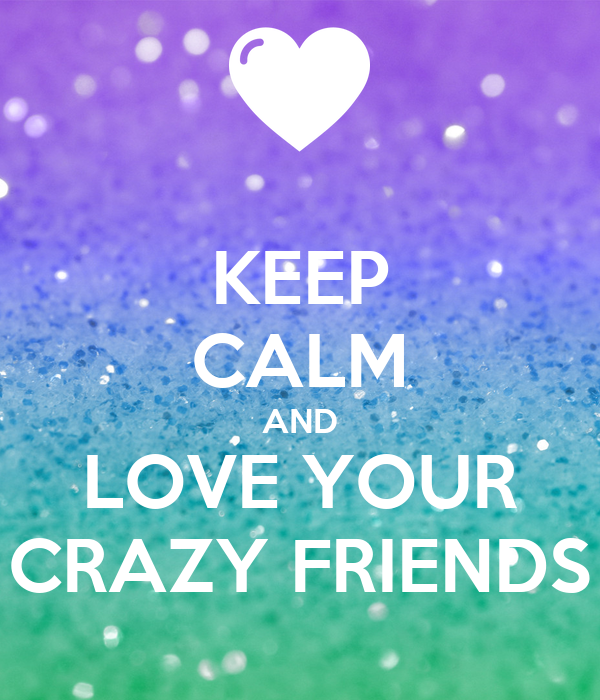 keep calm and love your crazy friends poster nerd1052