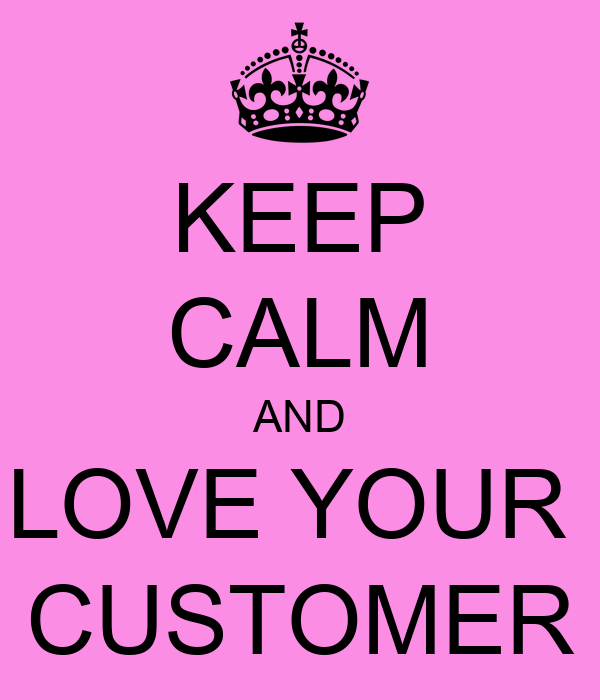 KEEP CALM AND LOVE YOUR CUSTOMER Poster