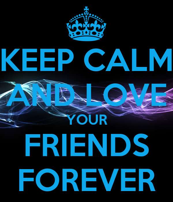 KEEP CALM AND LOVE YOUR FRIENDS FOREVER Poster | Cecylia | Keep Calm-o ...