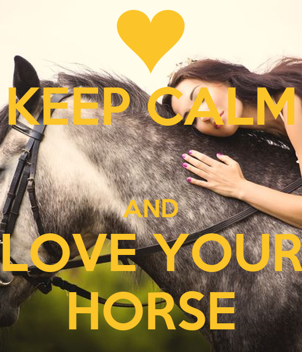 Keep Calm And Love Your Horse