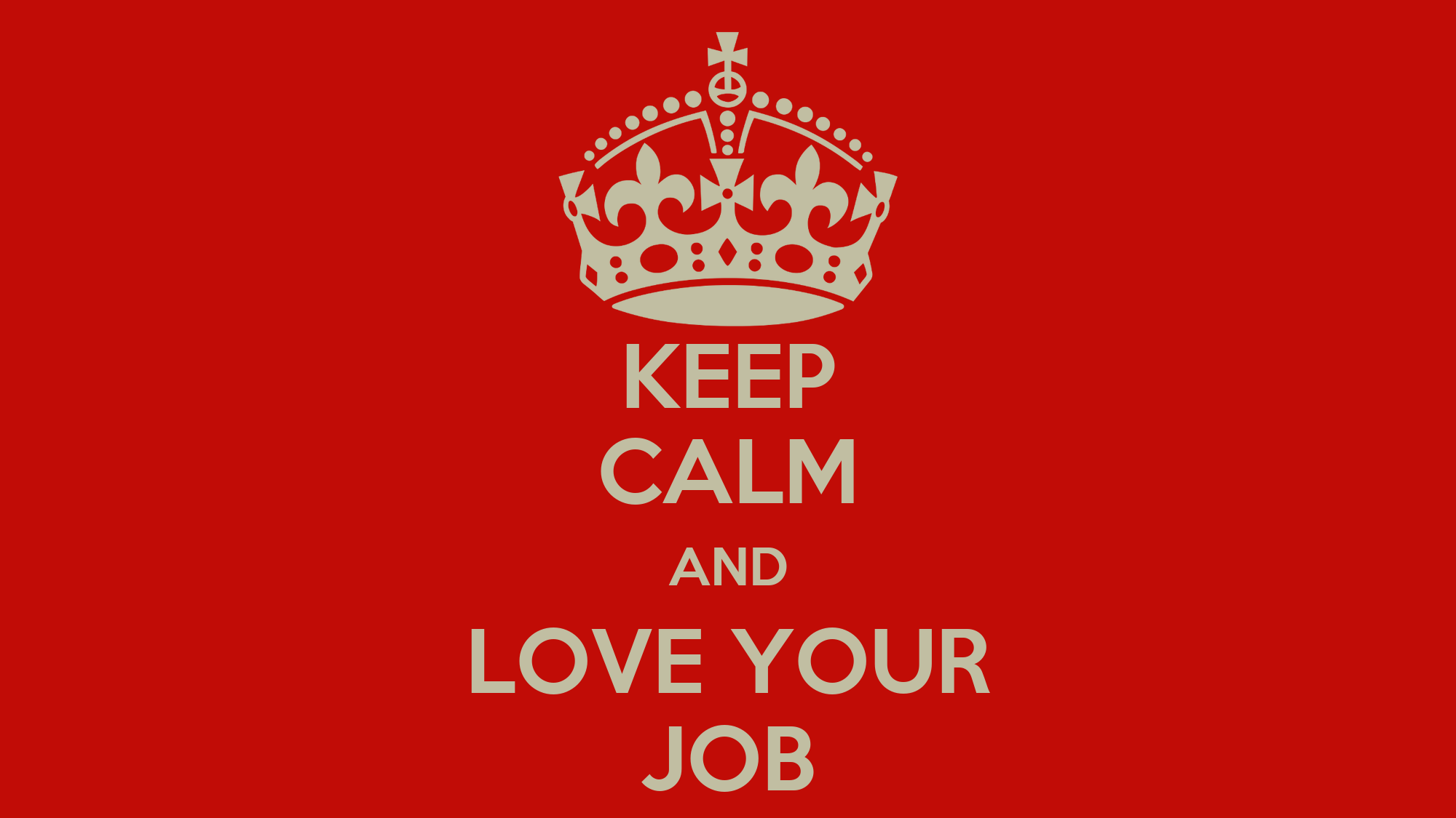 keep calm and love your job poster j keep calm o matic