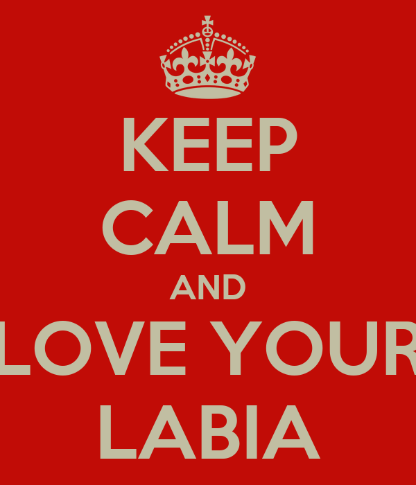 Keep Calm And Love Your Labia