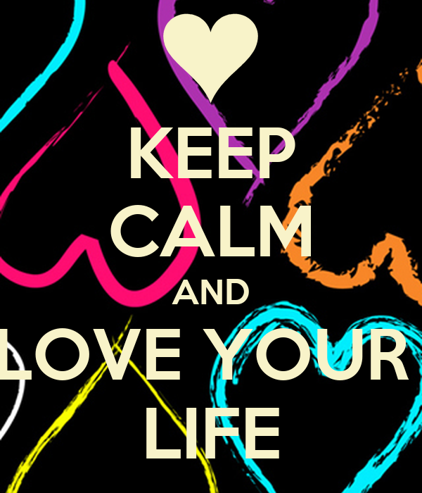 KEEP CALM AND LOVE YOUR LIFE Poster | Nina | Keep Calm-o-Matic