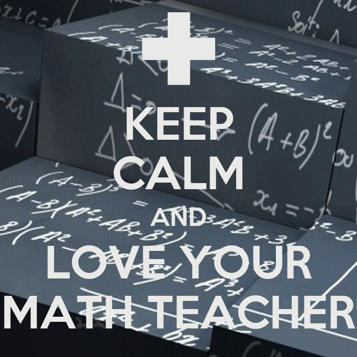 KEEP CALM AND LOVE YOUR MATH TEACHER Poster  jojo  Keep CalmoMatic