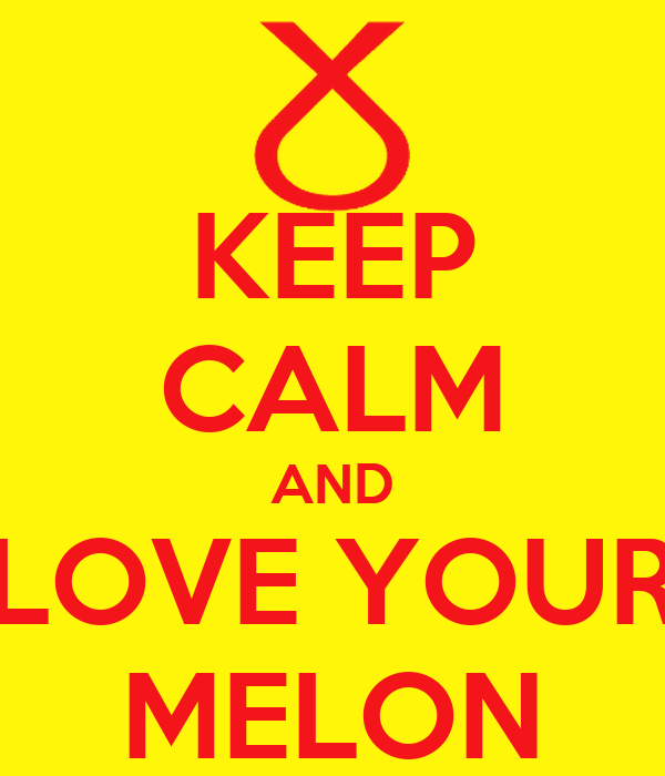 KEEP CALM AND LOVE YOUR MELON - KEEP CALM AND CARRY ON Image Generator