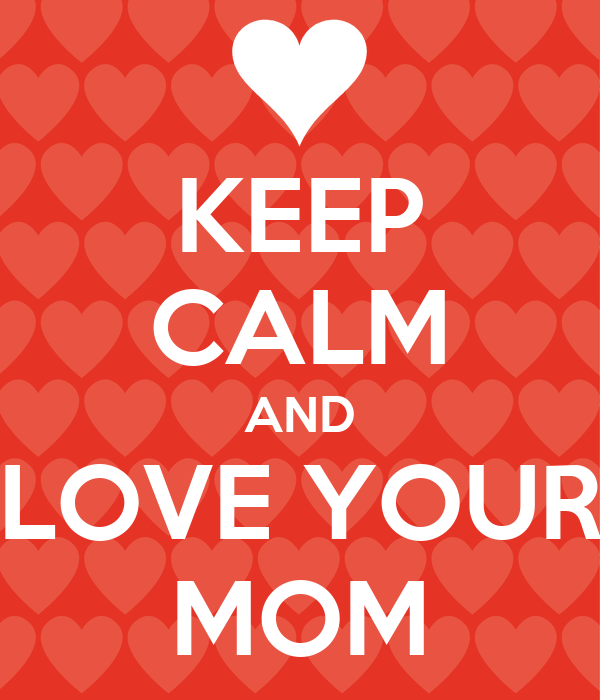 Keep Calm And Love Your Mom And Dad