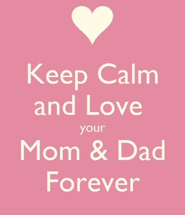 I Love You Mom And Dad Short Quotes : Keep Calm and Love your Mom & Dad Forever Poster pharma38 Keep ...