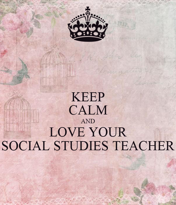 KEEP CALM AND LOVE YOUR SOCIAL STUDIES TEACHER Poster ...