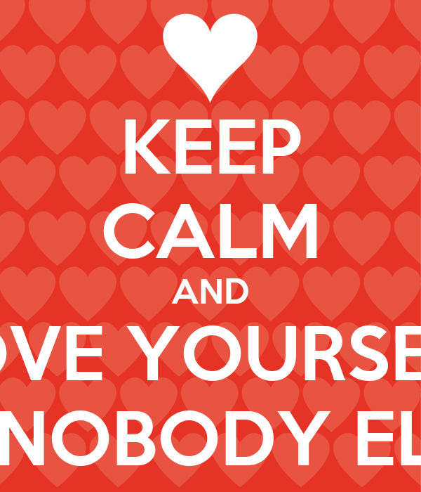 Keep Calm And Love Yourself Because Nobody Else Cares Poster
