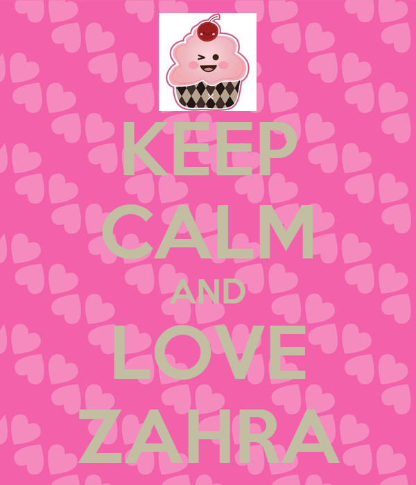 I Love Zahra Wallpapers : KEEP cALM AND LOVE ZAHRA - KEEP cALM AND cARRY ON Image ...