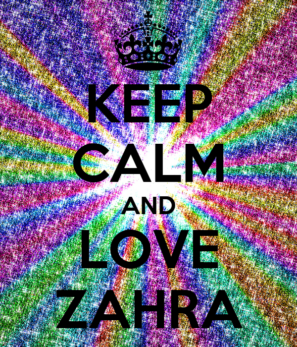 I Love Zahra Wallpapers : KEEP cALM AND LOVE ZAHRA Poster KISS Keep calm-o-Matic