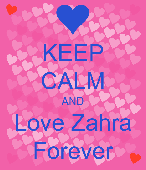 I Love Zahra Wallpapers : KEEP cALM AND Love Zahra Forever Poster Huzefa Keep ...