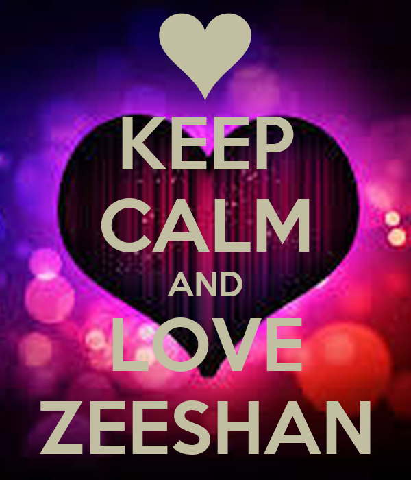 I Love Zeeshan Wallpapers : KEEP cALM AND LOVE ZEESHAN - KEEP cALM AND cARRY ON Image Generator