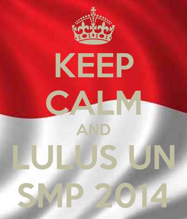 KEEP CALM AND LULUS UN SMP 2014
