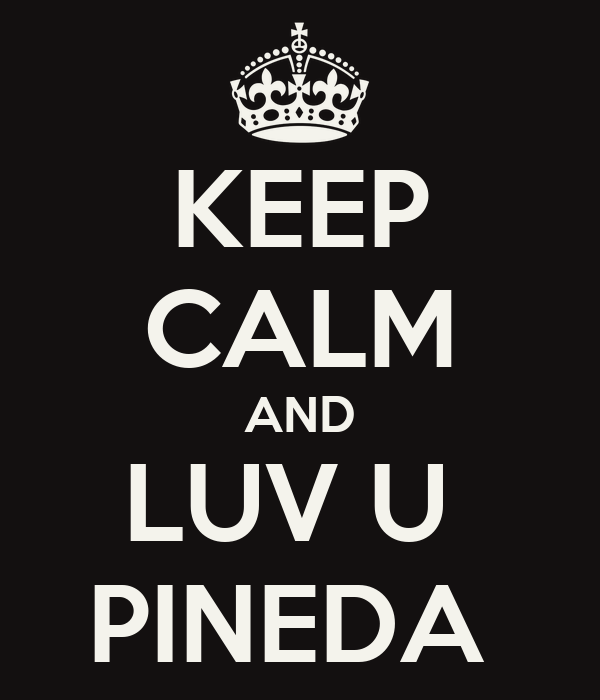 KEEP CALM AND LUV U  PINEDA
