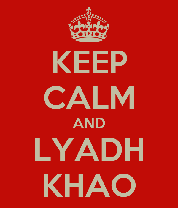 Lyadh khao. Source ~ keepcalm-o-matic.co.uk