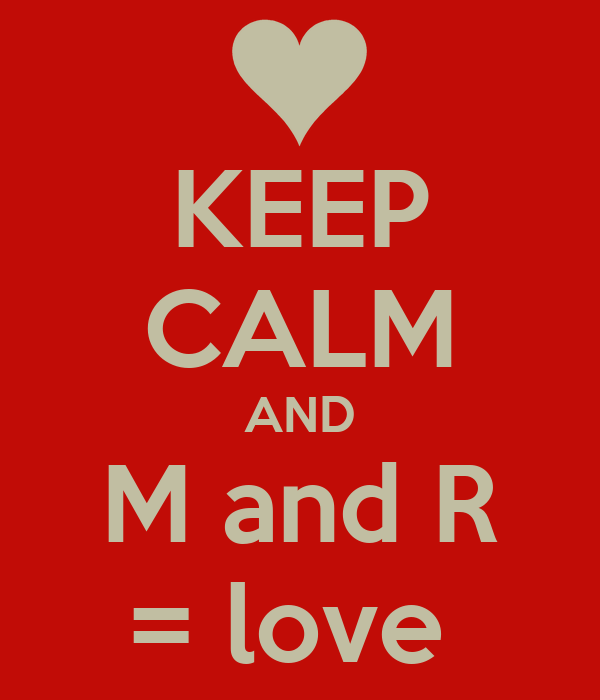 KEEP CALM AND M And R Love