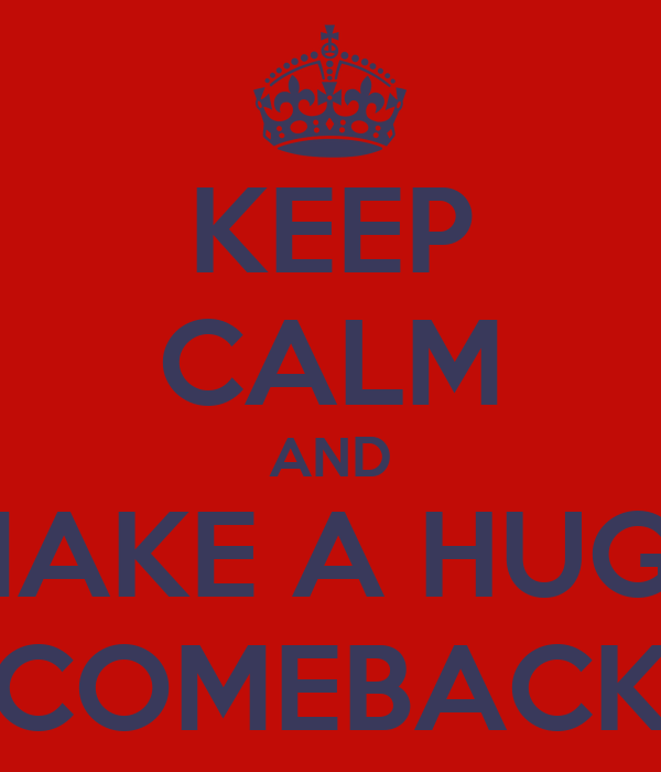 Keep Calm And Make A Huge Comeback Keep Calm And Carry