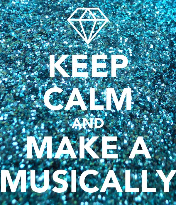 Keep Calm And Make A Musically Poster Jenna Keep Calm