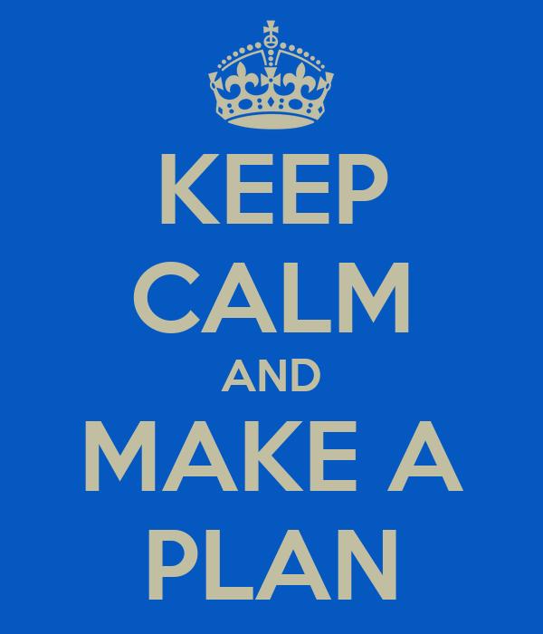 KEEP CALM AND MAKE A PLAN Poster | J E Aldridge | Keep ...