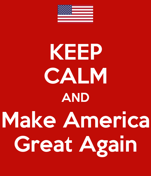 Keep calm and make america great again poster for Make america great again wallpaper