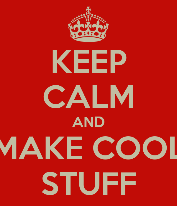 KEEP CALM AND MAKE COOL STUFF Poster AMMF Keep Calm O