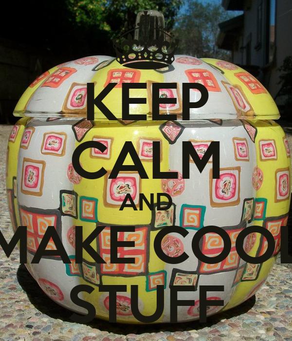 KEEP CALM AND MAKE COOL STUFF Poster NAN Keep Calm O Matic