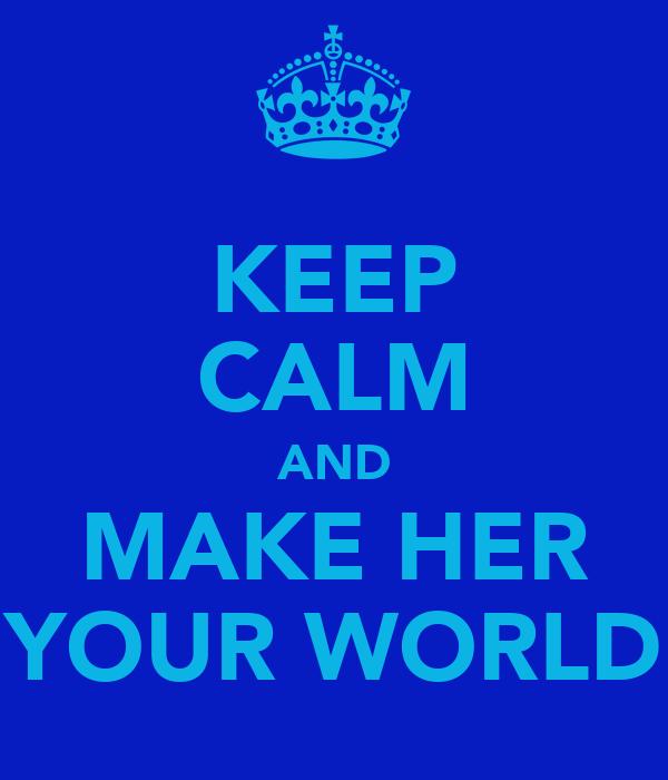 Keep calm and make her your world poster matt keep - Create your world ...