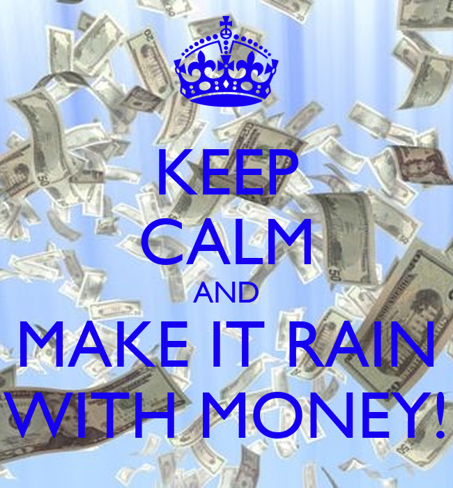 Keep calm and make it rain with money keep calm and carry on image
