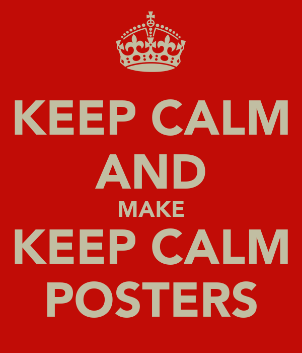 KEEP CALM AND MAKE KEEP CALM POSTERS Poster | Richard C ...