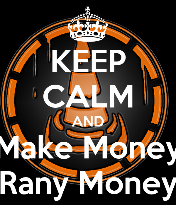 KEEP CALM AND Make Money Rany Money Poster