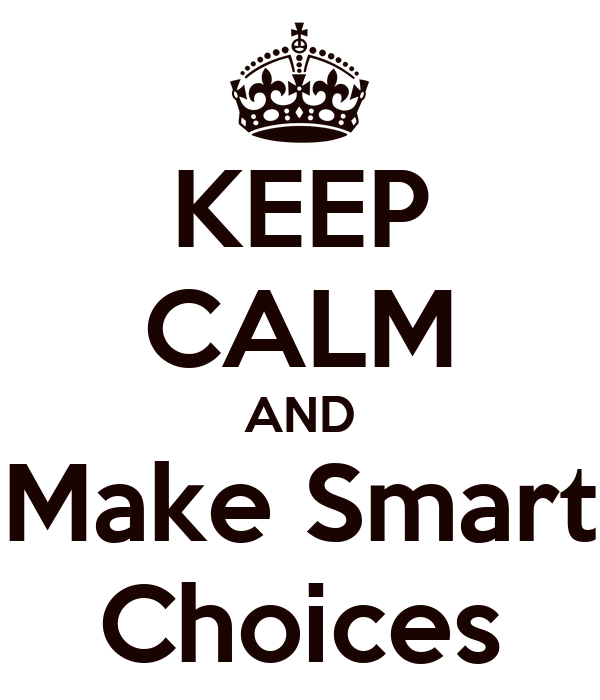 KEEP CALM AND Make Smart Choices Poster | s