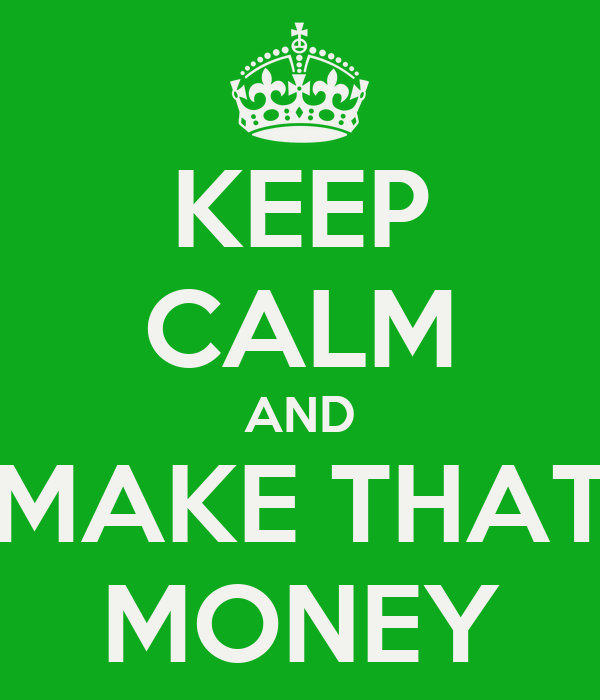 [Image: keep-calm-and-make-that-money-9.png]