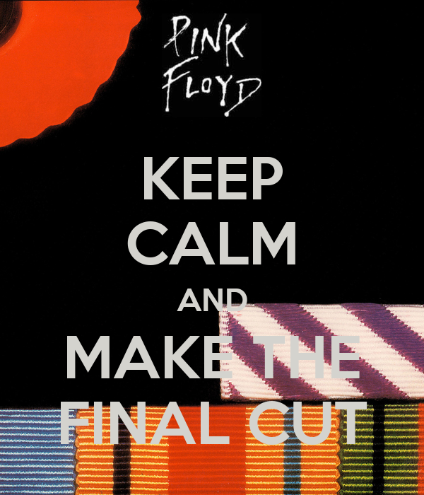 KEEP CALM AND MAKE THE FINAL CUT - KEEP CALM AND CARRY ON ...
