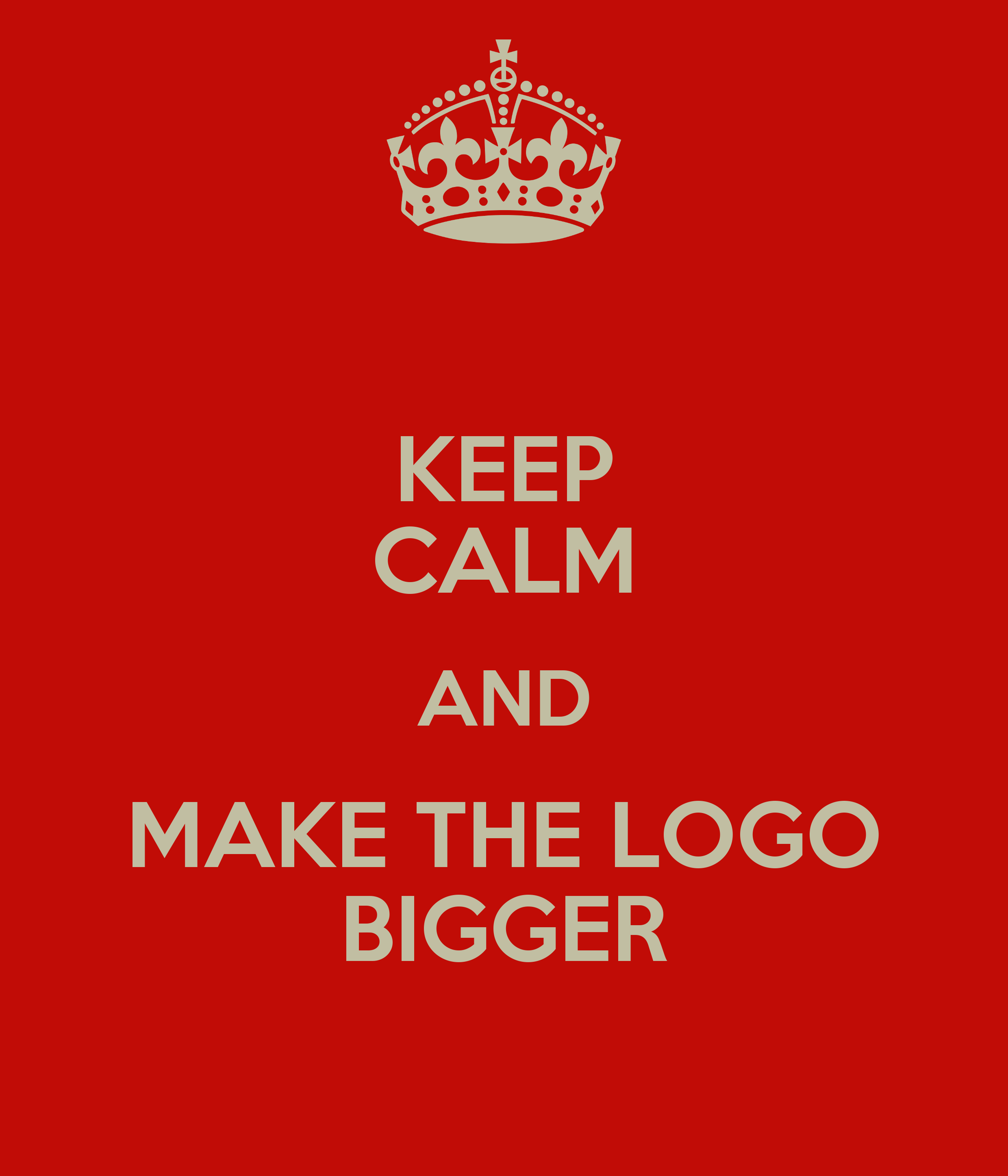 keep calm and make the logo bigger poster nance keep calm o matic