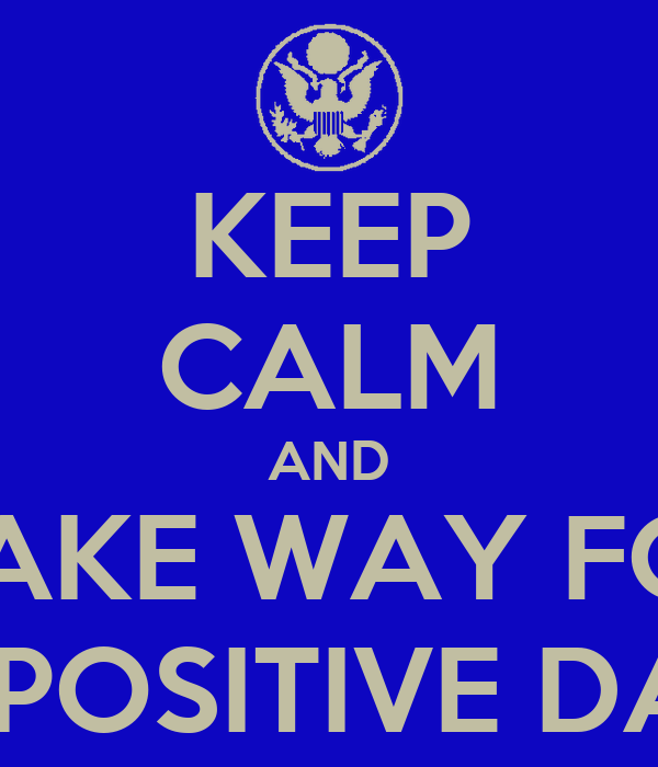 Keep Calm And Make Way For A Positive Day Poster Tom Keep Calm O