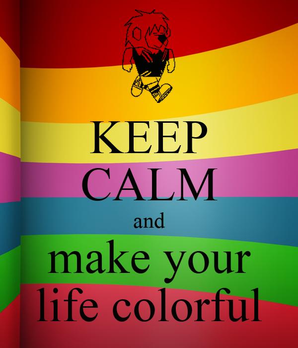 keep calm and make your life colorful poster shafa ilma