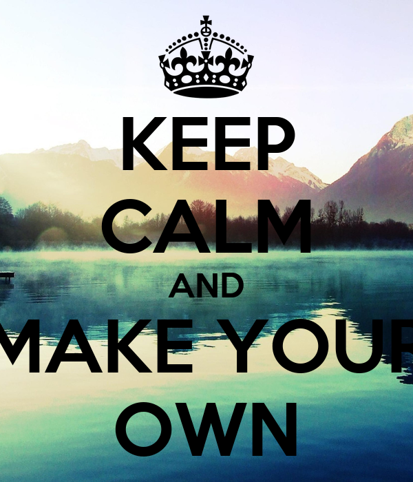 Keep calm and make your own poster ma lfsd keep calm - Make your own keep calm wallpaper free ...