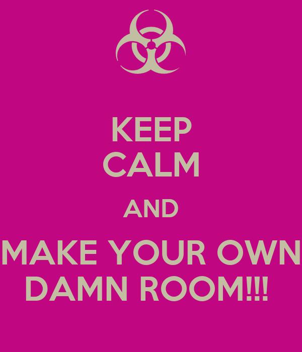 Keep Calm And Make Your Own Damn Room Poster Robert