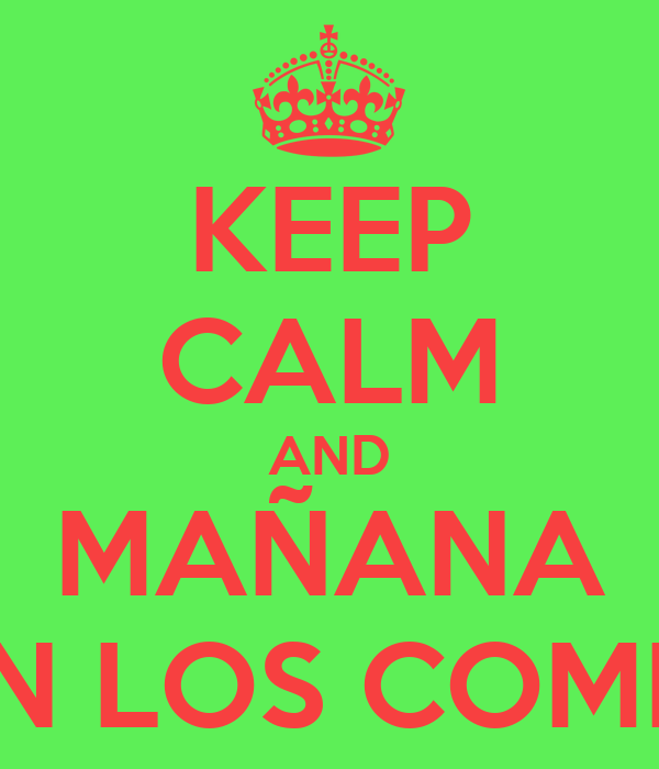 KEEP CALM AND MAÑANA CON LOS C...