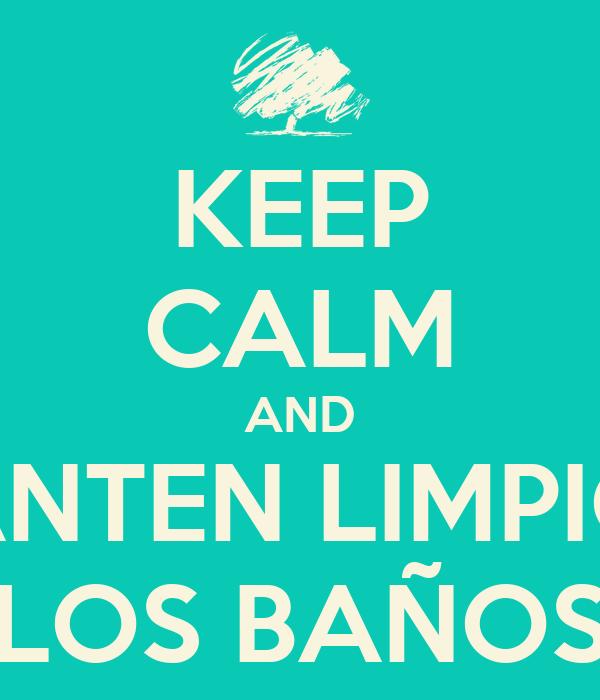 Imagen De Baño Limpio:KEEP CALM AND MANTEN LIMPIOS LOS BAÑOS – KEEP CALM AND CARRY ON