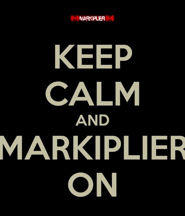 KEEP CALM AND MARKIPLIER ON - KEEP CALM AND CARRY ON Image Generator