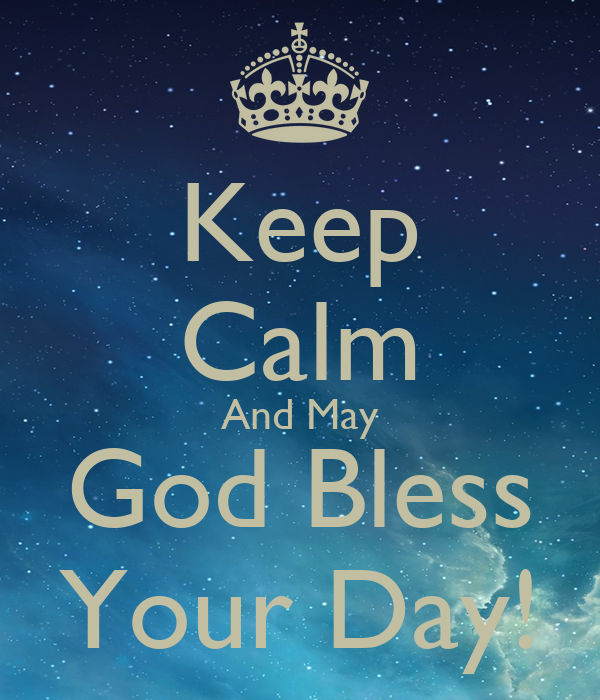 Keep Calm And May God Bless Your Day Poster Oneheavenlysoul