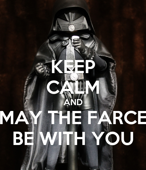 KEEP CALM AND MAY THE FARCE BE WITH YOU Poster ...