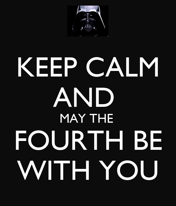 KEEP CALM AND MAY THE FOURTH BE WITH YOU Poster